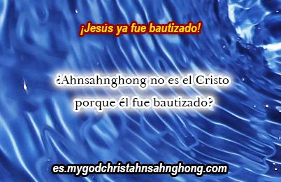 ¿Ahnsahnghong fue bautizado, que significa que él no es el Cristo?