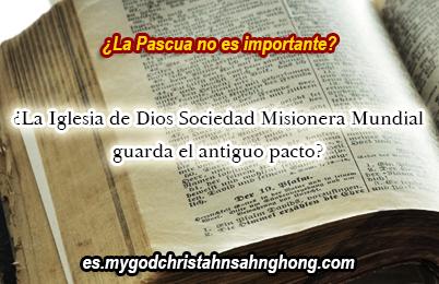 ¡La Pascua que la Iglesia de Dios Sociedad Misionera Mundial guarda es el antiguo pacto!