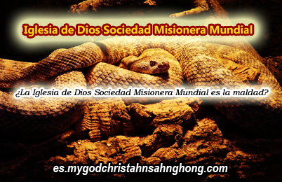 ¡La Iglesia de Dios Sociedad Misionera Mundial es la maldad!