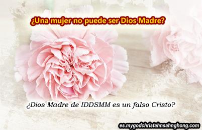 Dios Madre de la IDDSMM no puede ser el Dios Madre porque ella es una mujer