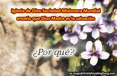 Sin Dios Madre, nadie puede recibir la salvación (Iglesia de Dios Sociedad Misionera Mundial)