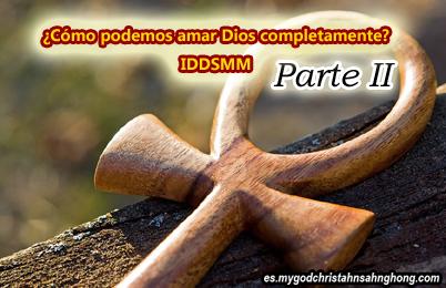 ¿Cómo podemos amar Dios completamente? IDDSMM PARTE II