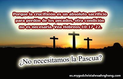 ≪Jesús murió en la cruz por nuestros pecados, no necesitamos la Pascua como la Iglesia de Dios Sociedad Misionera Mundial.≫