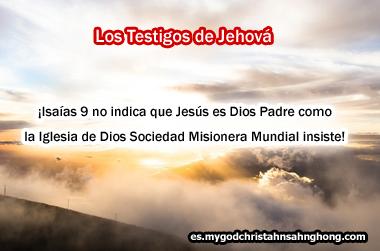 Testigos de Jehová – ≪Jesús no es Dios Padre aun si él es Padre Eterno como IDDSMM insiste≫