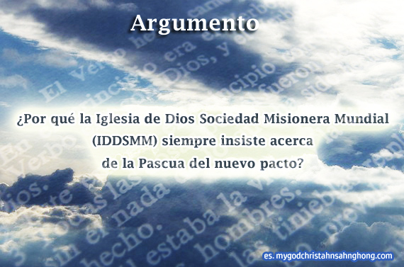 ¿Por qué la Iglesia de Dios Sociedad Misionera Mundial (IDDSMM) siempre insiste acerca de la Pascua del nuevo pacto?