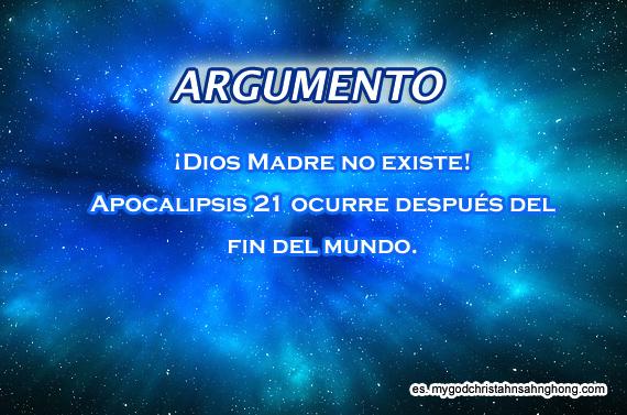 No hay Dios Madre porque Apocalipsis 21 es una profecía que ocurre después del fin del mundo