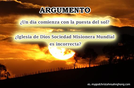 El día comienza con la puesta de sol y no al amanecer como la Iglesia de Dios Sociedad Misionera Mundial (IDDSMM)